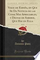 libro Viage De España, En Que Se Da Noticia De Las Cosas Mas Apreciables, Y Dignas De Saberse, Que Hay En Ella, Vol. 10 (classic Reprint)