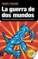 libro La Guerra De Dos Mundos: Superheroes Y Ciencia Ficcion Contra Las Leyes De La Fisica