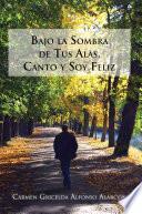 libro Bajo La Sombra De Tus Alas, Canto Y Soy Feliz