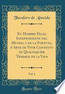 libro El Hombre Feliz, Independiente Del Mundo, Y De La Fortuna, ó Arte De Vivir Contento En Qualesquier Trabajos De La Vida, Vol. 2 (classic Reprint)