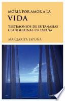 libro Morir Por Amor A La Vida. Testimonios De Eutanasias En España