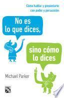 libro No Es Lo Que Dices, Sino Cómo Lo Dices