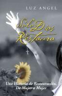 libro Solo Dios Restaura