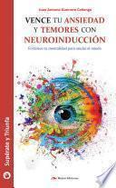 libro Vence Tu Ansiedad Y Temores Con Neuroinducción