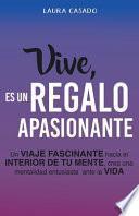 libro Vive, Es Un Regalo Apasionante: Un Viaje Fascinante Hacia El Interior De Tu Mente, Crea Una Mentalidad Entusiasta Ante La Vida