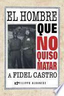 libro El Hombre Que No Quiso Matar A Fidel Castro