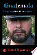 libro Guatemala: Nunca Esquives La Ruda Pelea...!: La Ltima Lnea De Defensa