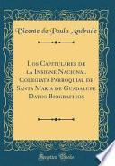libro Los Capitulares De La Insigne Nacional Colegiata Parroquial De Santa Maria De Guadalupe Datos Biograficos (classic Reprint)