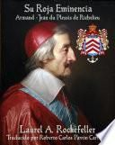 libro Su Roja Eminencia, Armand-jean Du Plessis De Richelieu