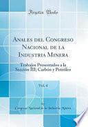 libro Anales Del Congreso Nacional De La Industria Minera, Vol. 4: Trabajos Presentados A La Sección Iii, Carbón Y Petróleo (classic Reprint)
