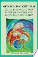 libro Metabolismo Cultural Como Estrategia Para Preservar La Identidad Cultural Y Ecologica