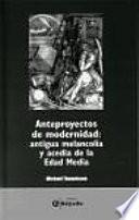 libro Anteproyectos De Modernidad: Antigua Melancolía Y Acedia De La Edad Media