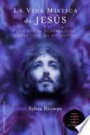 libro La Vida Mistica De Jesus: Una Perspectiva Poco Comun De La Vida De Cristo = The Mystical Life Of Jesus