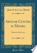 libro Abogar Contra Si Mismo: Drama En Dos Actos (classic Reprint)