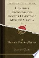 libro Comedias Escogidas Del Doctor D. Antonio Mira De Mescua, Vol. 1 (classic Reprint)