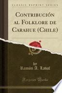 libro Contribución Al Folklore De Carahue (chile) (classic Reprint)