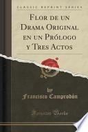 libro Flor De Un Drama Original En Un Prólogo Y Tres Actos (classic Reprint)