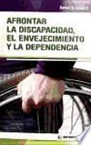 libro Afrontar La Discapacidad, El Envejecimiento Y La Dependencia