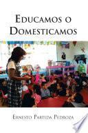 libro Educamos O Domesticamos
