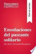 libro Ensoñaciones Del Paseante Solitario De Jean Jacques Rousseau (guía De Lectura)