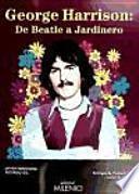 libro George Harrison: De Beatle A Jardinero