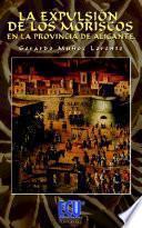 libro La Expulsión De Los Moriscos En La La Provincia De Alicante