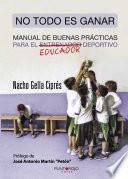 libro No Todo Es Ganar, Manual De Buenas Prácticas Para El Educador Deportivo