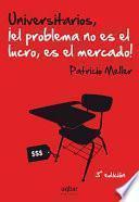 libro Universitarios, El Problema No Es El Lucro Es El Mercado