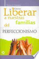 libro Cómo Liberar A Nuestras Familias Del Perfeccionismo