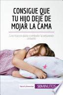 libro Consigue Que Tu Hijo Deje De Mojar La Cama