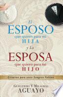 libro El Esposo Que Quiero Para Mi Hija Y La Esposa Que Quiero Para Mi Hijo: Criterios Para Unos Suegros Felices