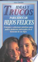 libro Ideas Y Trucos Para Educar Hijos Felices