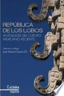 libro República De Los Lobos. Antología Del Cuento Mexicano Reciente