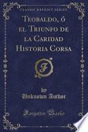 libro Teobaldo, ó El Triunfo De La Caridad Historia Corsa (classic Reprint)