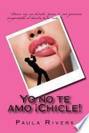 libro Yo No Te Amo Chicle!
