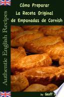 libro Cómo Preparar La Receta Original De Empanadas De Cornish (auténticas Recetas Inglesas Libro 8)