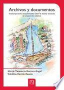 libro Archivos Y Documentos: Transcripciones Documentales Sobre La Nueva Granada En El Período Colonial