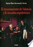 libro El Ayuntamiento De Valencia Y La Invasión Napoleónica