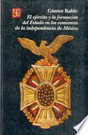 libro El Ejército Y La Formación Del Estado En Los Comienzos De La Independencia De México