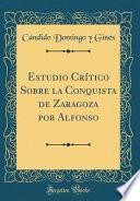 libro Estudio Crítico Sobre La Conquista De Zaragoza Por Alfonso (classic Reprint)