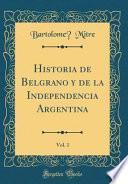 libro Historia De Belgrano Y De La Independencia Argentina, Vol. 1 (classic Reprint)