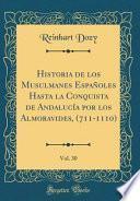 libro Historia De Los Musulmanes Españoles Hasta La Conquista De Andalucía Por Los Almoravides, (711 1110), Vol. 30 (classic Reprint)