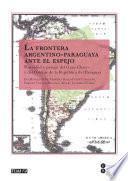 libro La Frontera Argentino Paraguaya Ante El Espejo (ebook)