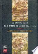 libro La Primera Traza De La Ciudad De México, 1524 1535