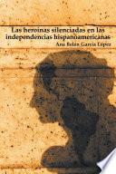 libro Las Heroínas Silenciadas En Las Independencias Hispanoamericanas