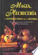 Magia, Hechicería Y Supersticiones De La Historia