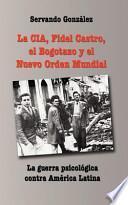 libro La Cia, Fidel Castro, El Bogotazo Y El Nuevo Orden Mundial