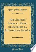 libro Reflexiones Sobre El Modo De Escribir La Historia De España (classic Reprint)