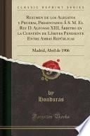 libro Resumen De Los Alegatos Y Pruebas, Presentados Á S. M. El Rey D. Alfonso Xiii, Árbitro En La Cuestión De Límites Pendiente Entre Ambas Repúblicas