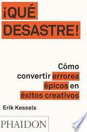 libro ¡que Desastre!: Cómo Convertir Errores épicos En éxitos Creativos (failed It!) (spanish Edition)